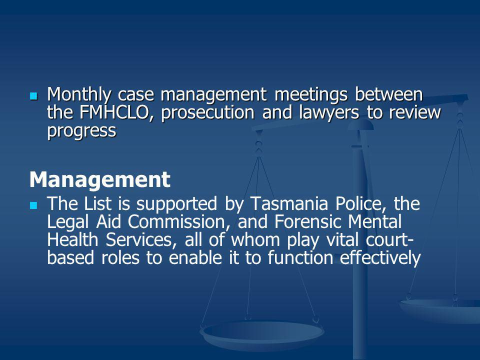Monthly case management meetings between the FMHCLO, prosecution and lawyers to review progress