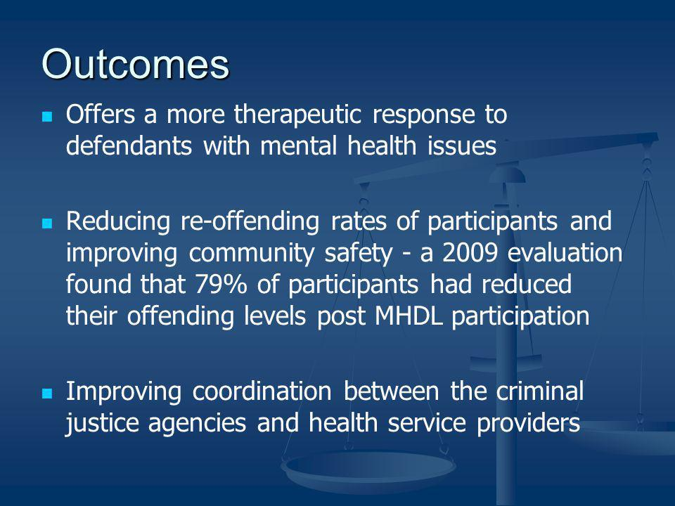 Outcomes Offers a more therapeutic response to defendants with mental health issues.