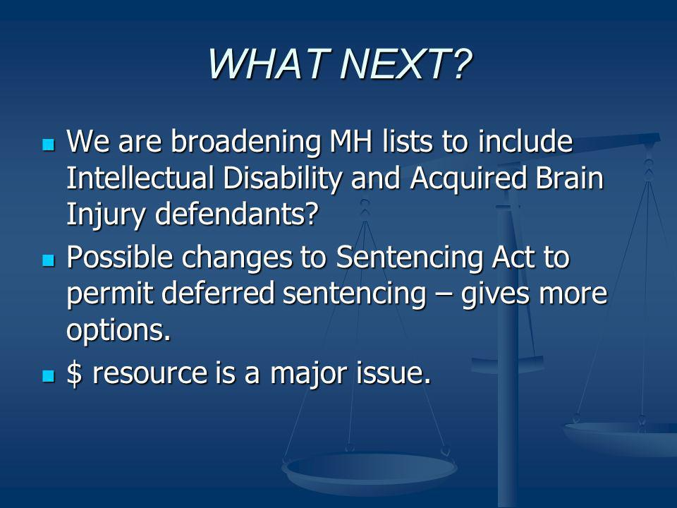 WHAT NEXT We are broadening MH lists to include Intellectual Disability and Acquired Brain Injury defendants