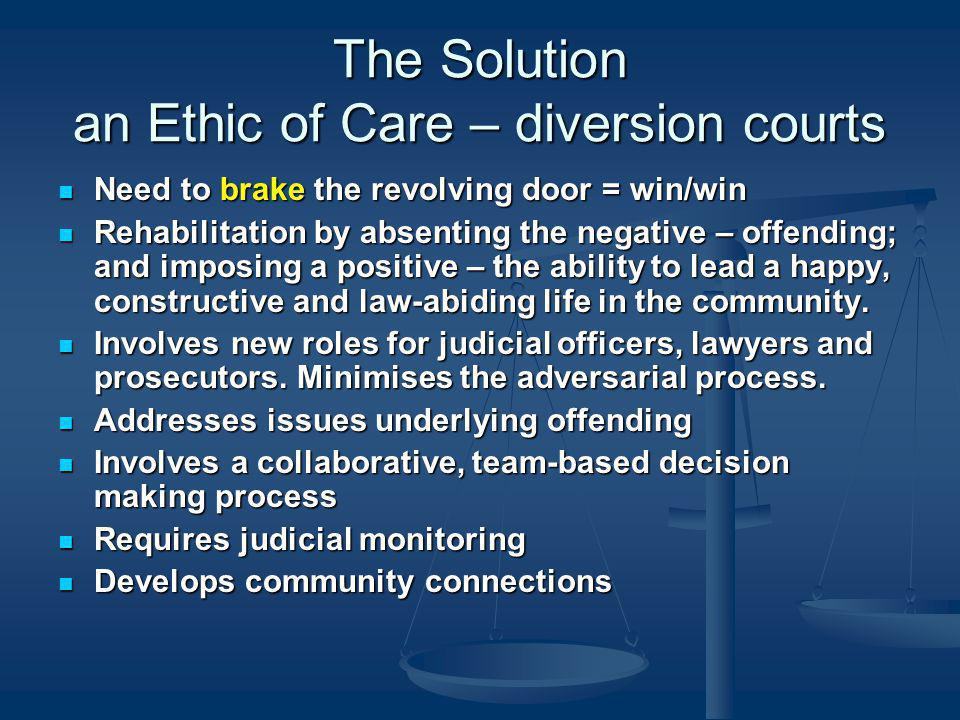 The Solution an Ethic of Care – diversion courts