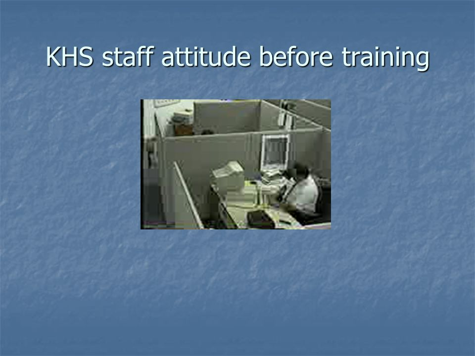 KHS staff attitude before training