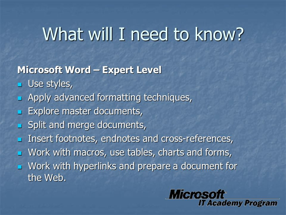 What will I need to know Microsoft Word – Expert Level Use styles,