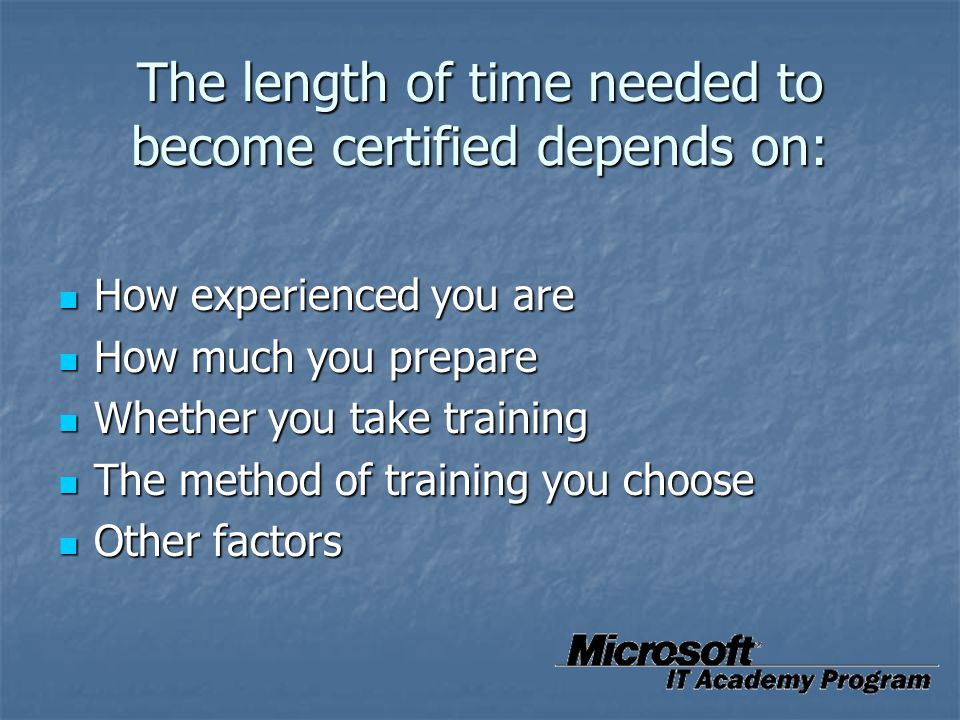 The length of time needed to become certified depends on: