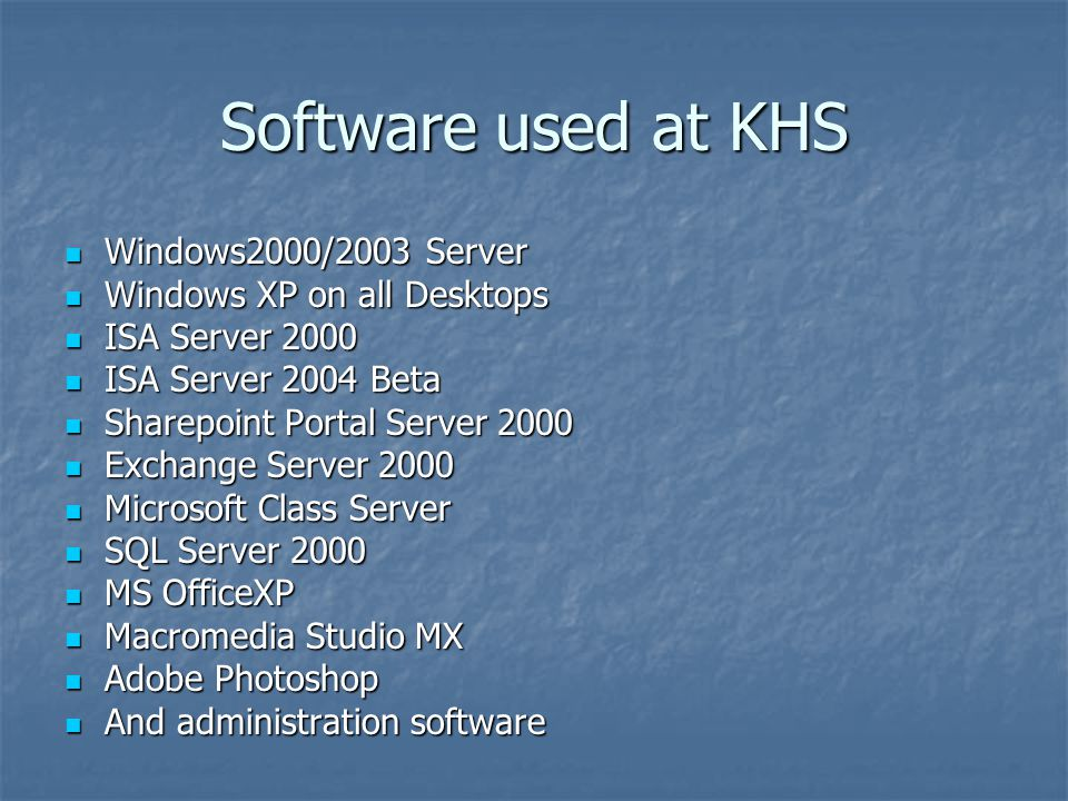 Software used at KHS Windows2000/2003 Server