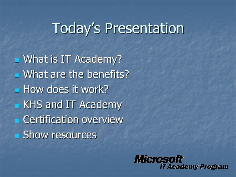 Today's Presentation What is IT Academy What are the benefits