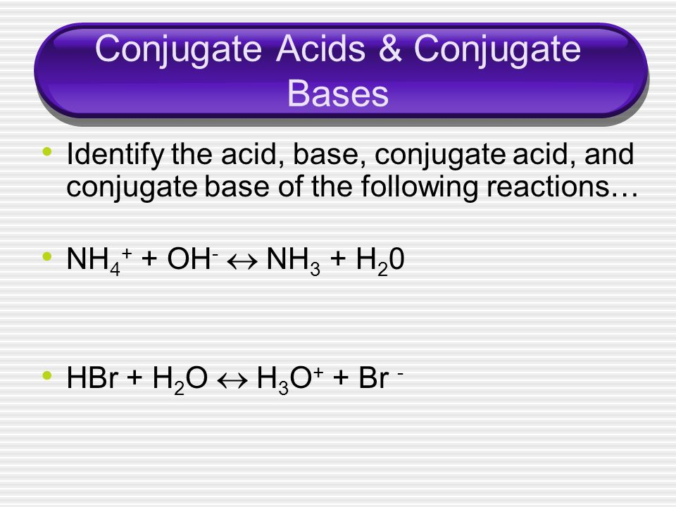 Conjugate Acids & Conjugate Bases