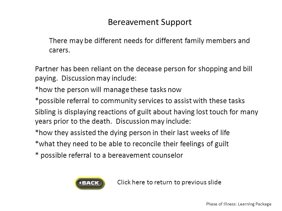 Bereavement Support There may be different needs for different family members and carers.