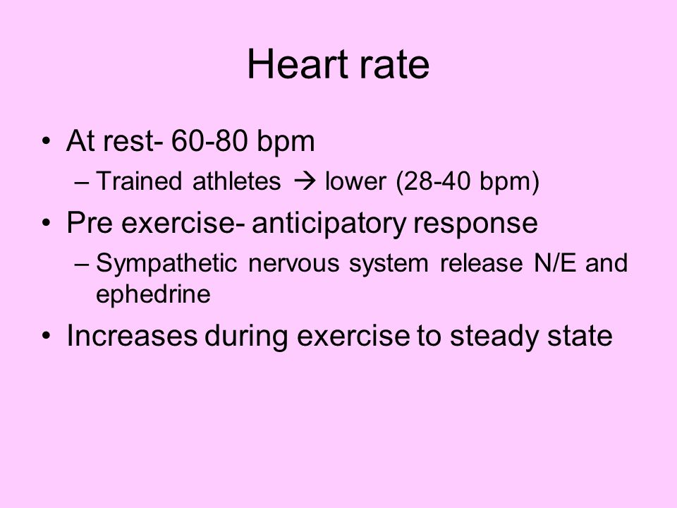Heart rate At rest- 60-80 bpm Pre exercise- anticipatory response