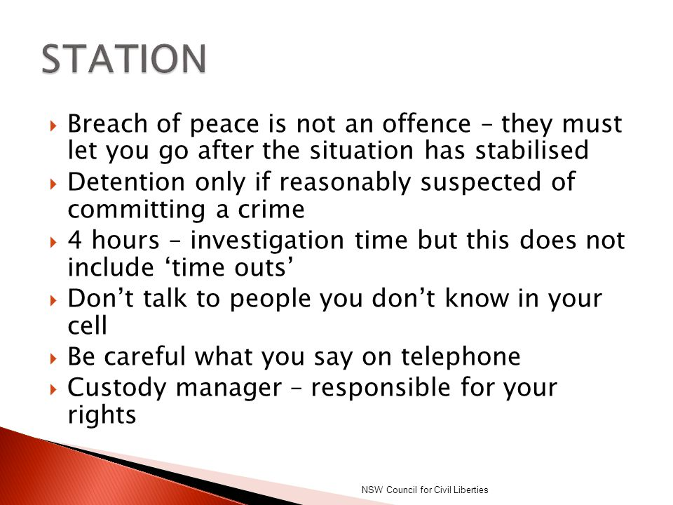 STATION Breach of peace is not an offence – they must let you go after the situation has stabilised.