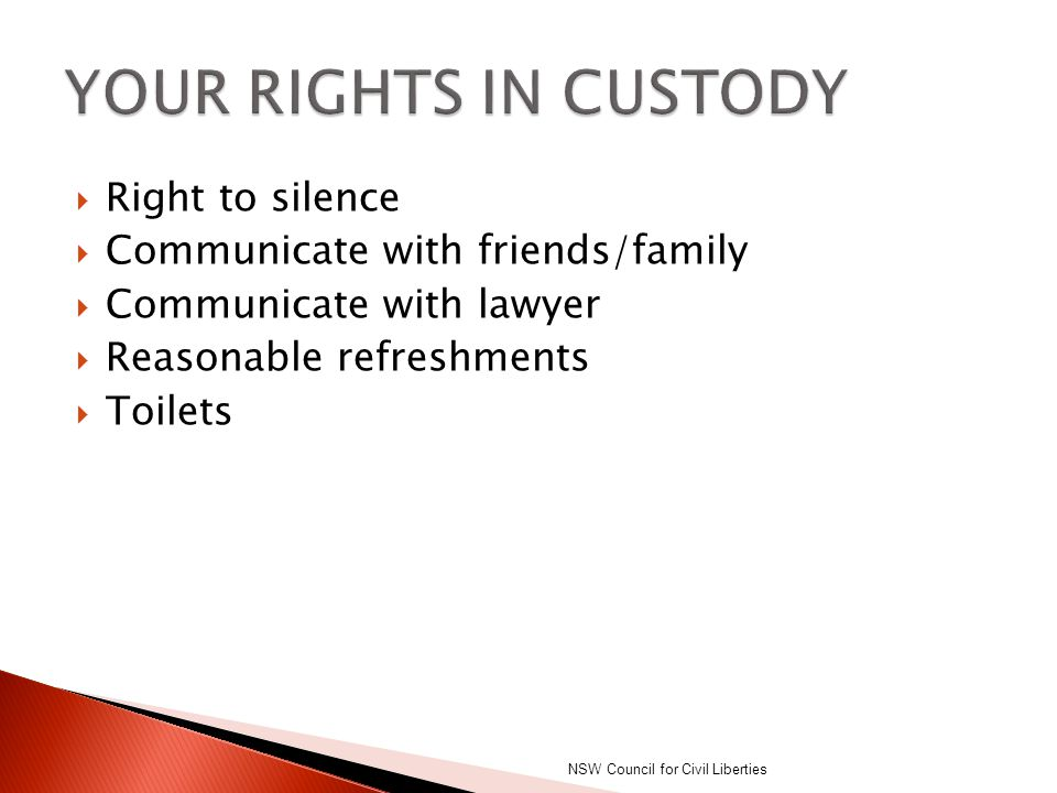 YOUR RIGHTS IN CUSTODY Right to silence