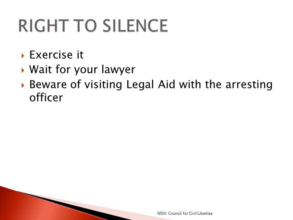 RIGHT TO SILENCE Exercise it Wait for your lawyer