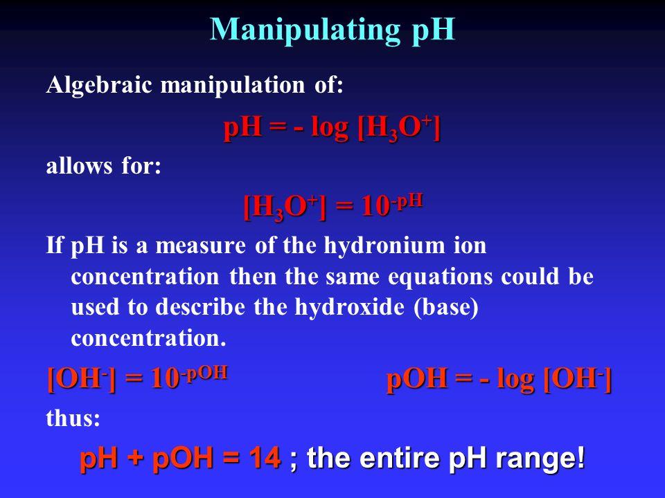 pH + pOH = 14 ; the entire pH range!