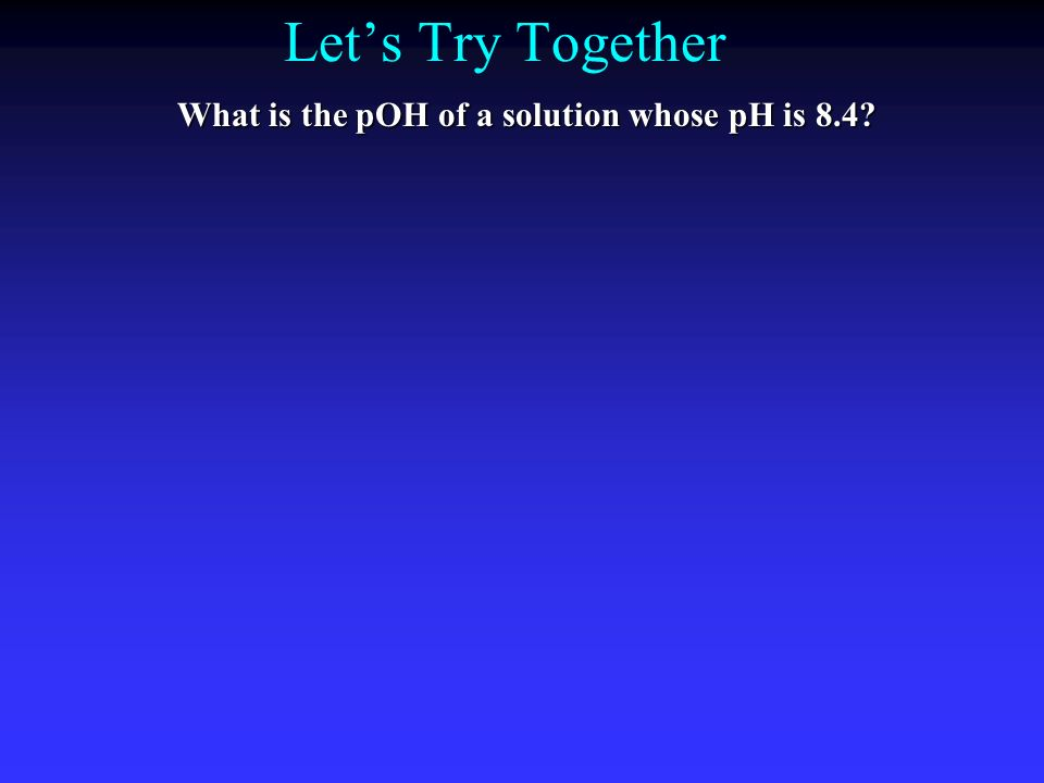 What is the pOH of a solution whose pH is 8.4
