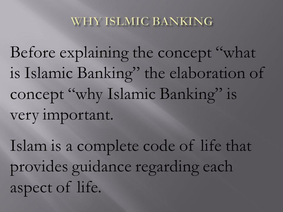 WHY ISLMIC BANKING Before explaining the concept what is Islamic Banking the elaboration of concept why Islamic Banking is very important.