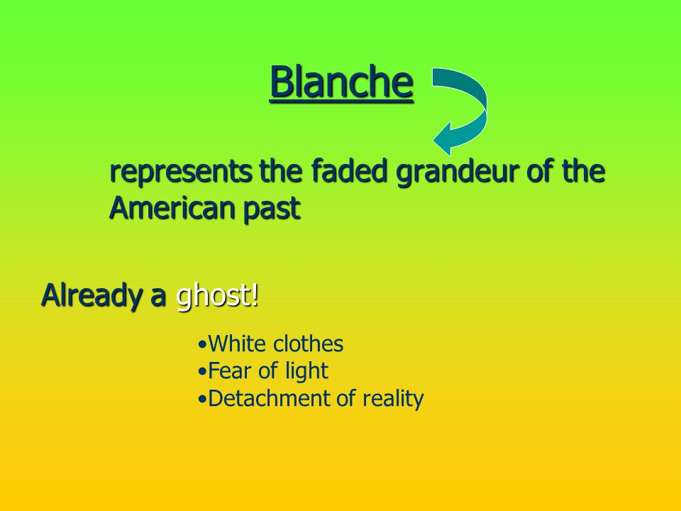 Blanche represents the faded grandeur of the American past