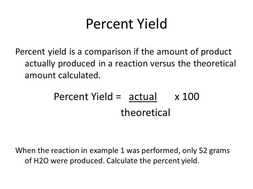 Percent Yield = actual x 100