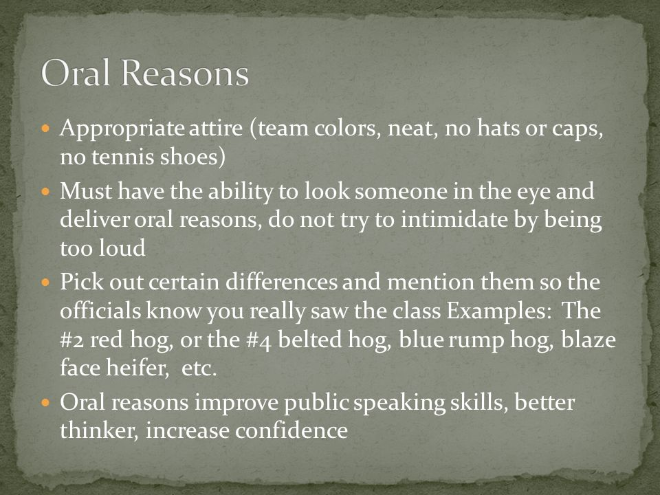 Oral Reasons Appropriate attire (team colors, neat, no hats or caps, no tennis shoes)