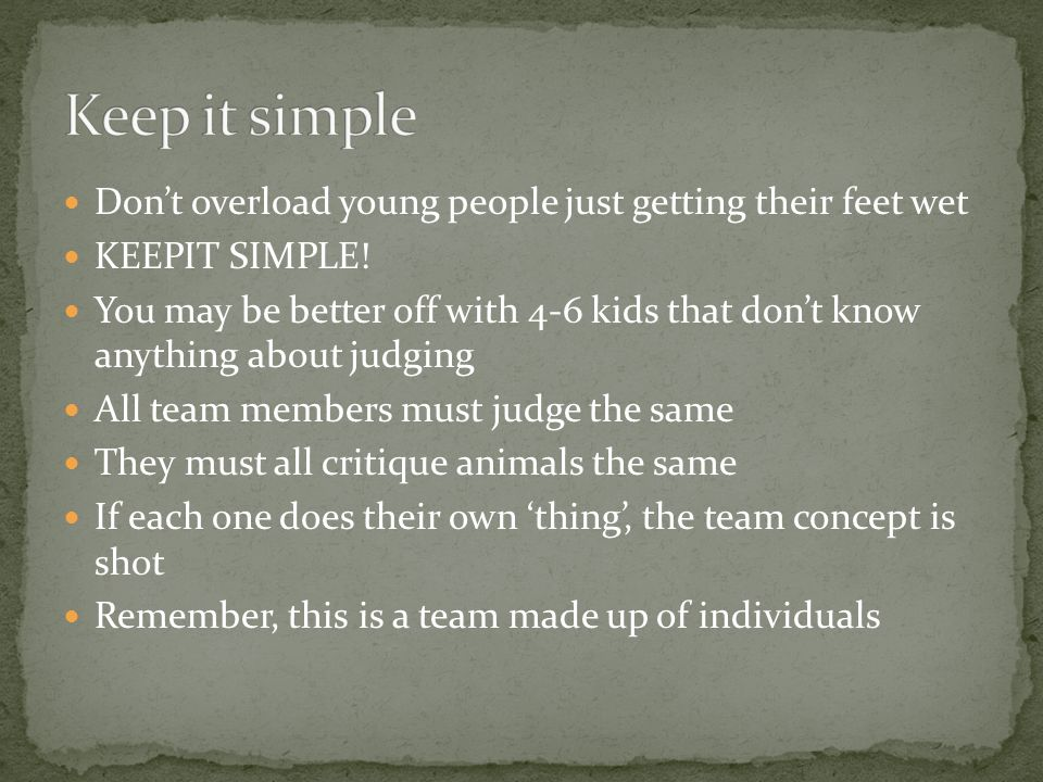 Keep it simple Don't overload young people just getting their feet wet