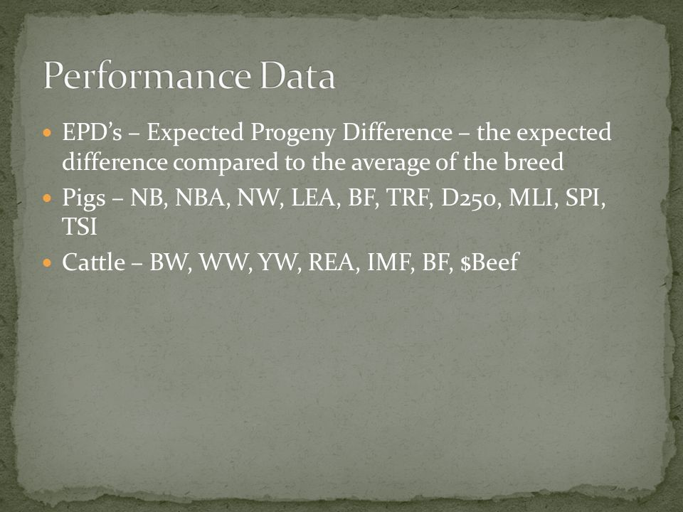 Performance Data EPD's – Expected Progeny Difference – the expected difference compared to the average of the breed.