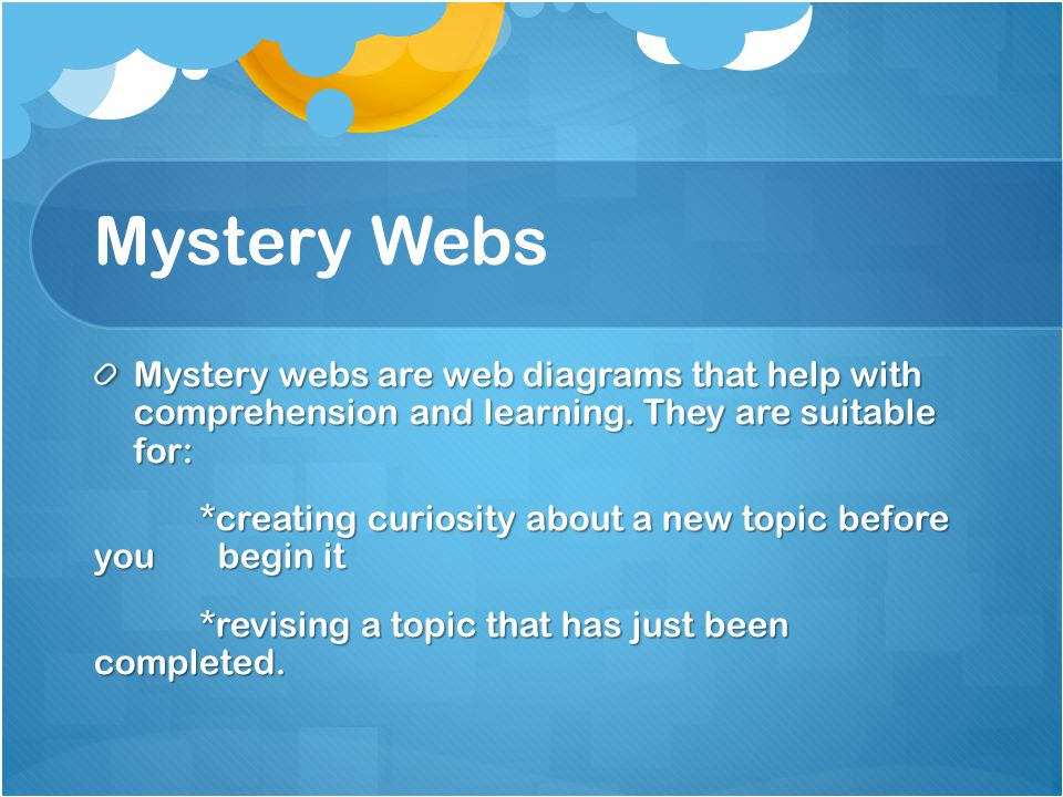 Mystery Webs Mystery webs are web diagrams that help with comprehension and learning. They are suitable for: