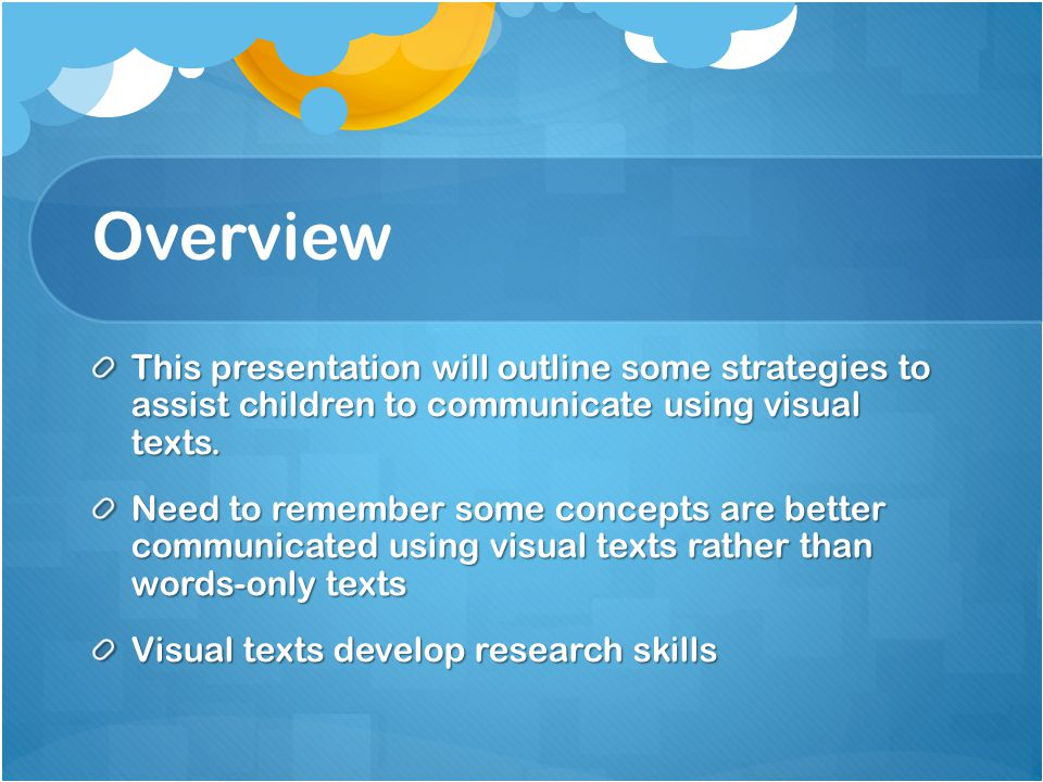 Overview This presentation will outline some strategies to assist children to communicate using visual texts.