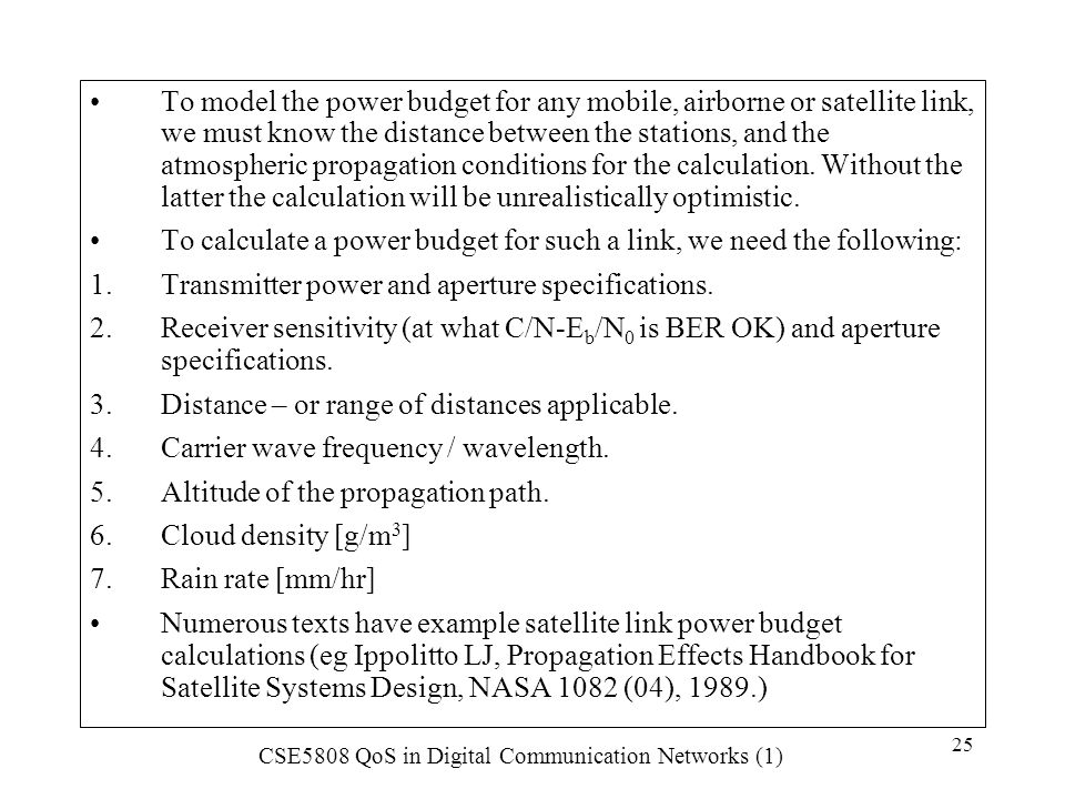 To model the power budget for any mobile, airborne or satellite link, we must know the distance between the stations, and the atmospheric propagation conditions for the calculation. Without the latter the calculation will be unrealistically optimistic.