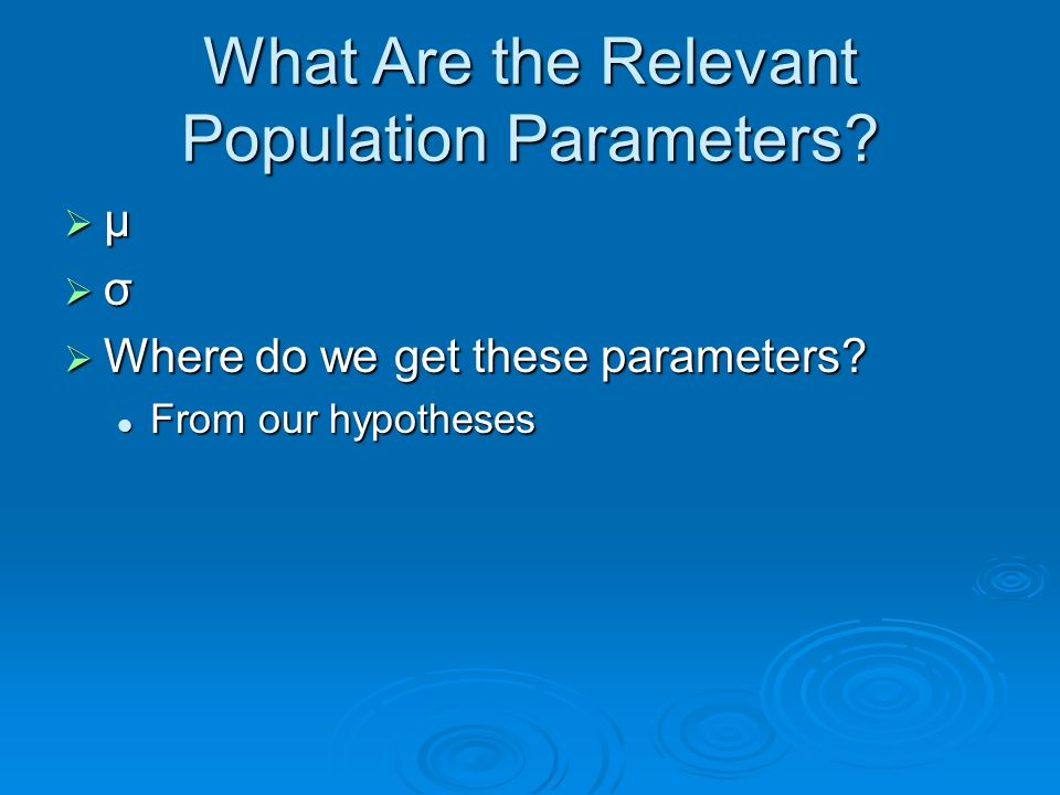 What Are the Relevant Population Parameters