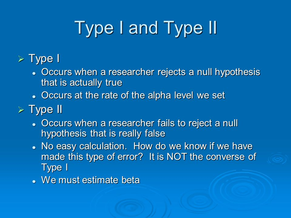 Type I and Type II Type I Type II