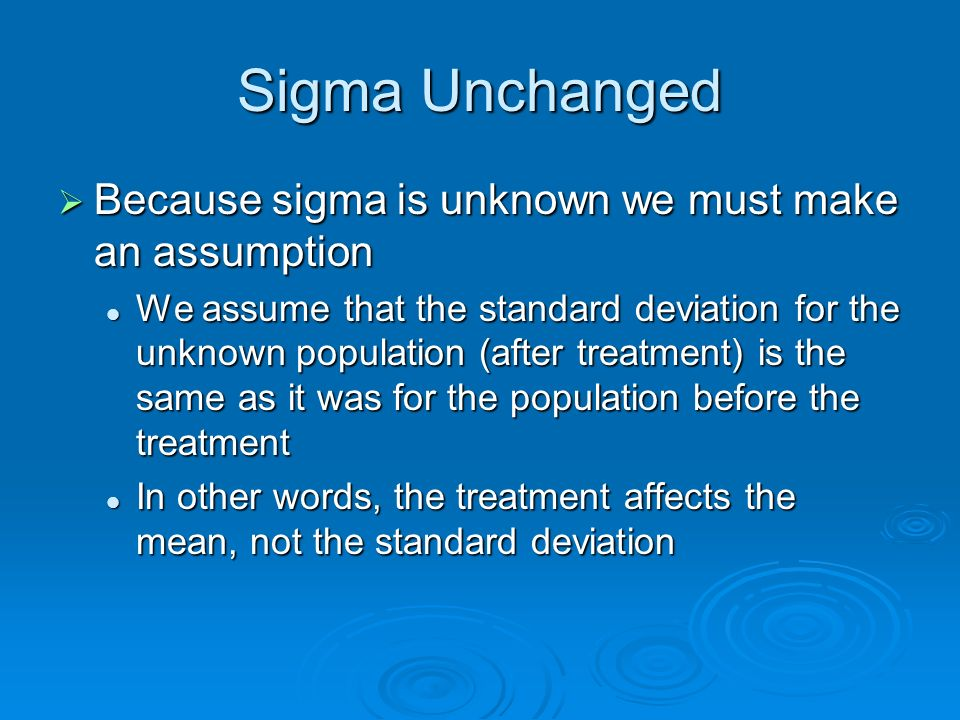Sigma Unchanged Because sigma is unknown we must make an assumption