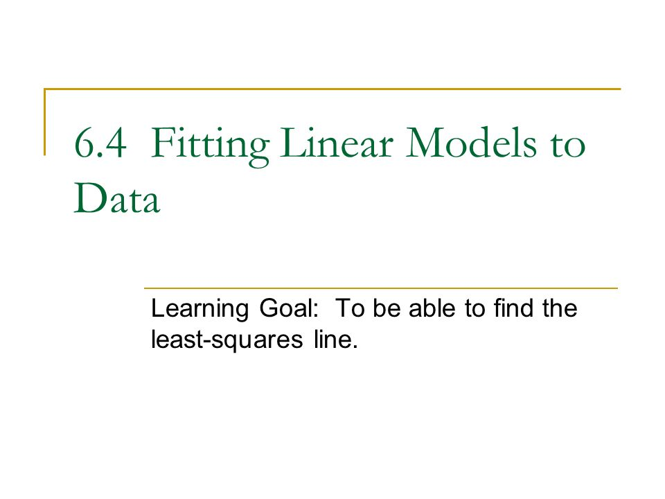 6.4 Fitting Linear Models to Data