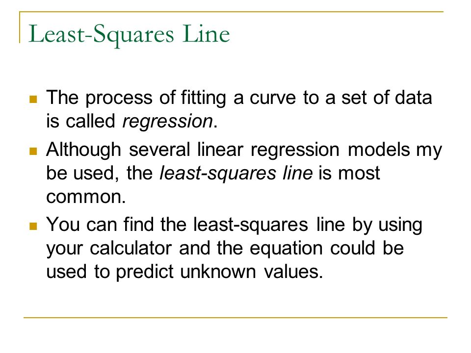 Least-Squares Line The process of fitting a curve to a set of data is called regression.