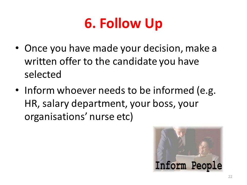 6. Follow Up Once you have made your decision, make a written offer to the candidate you have selected.