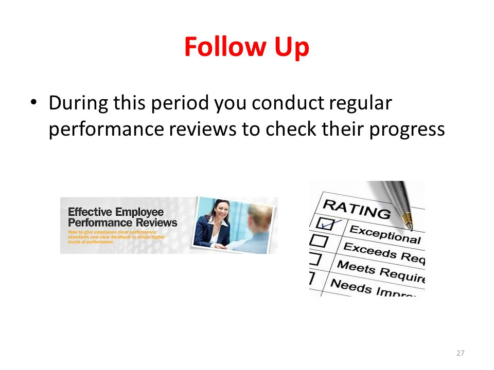 Follow Up During this period you conduct regular performance reviews to check their progress
