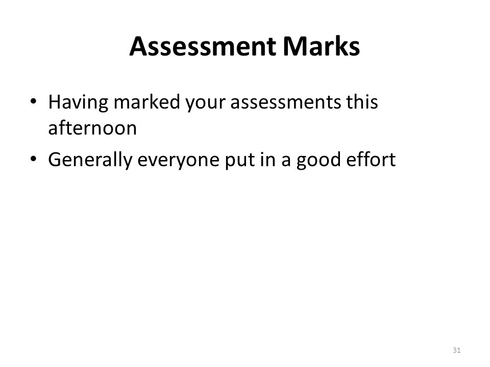 Assessment Marks Having marked your assessments this afternoon