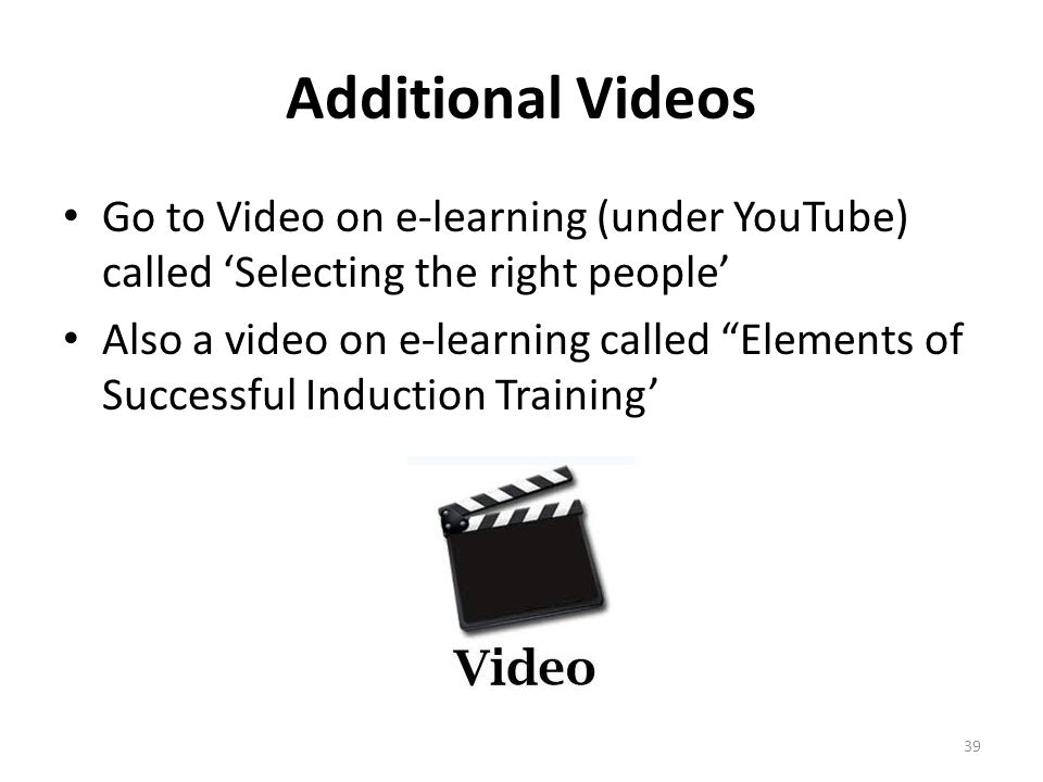 Additional Videos Go to Video on e-learning (under YouTube) called 'Selecting the right people'