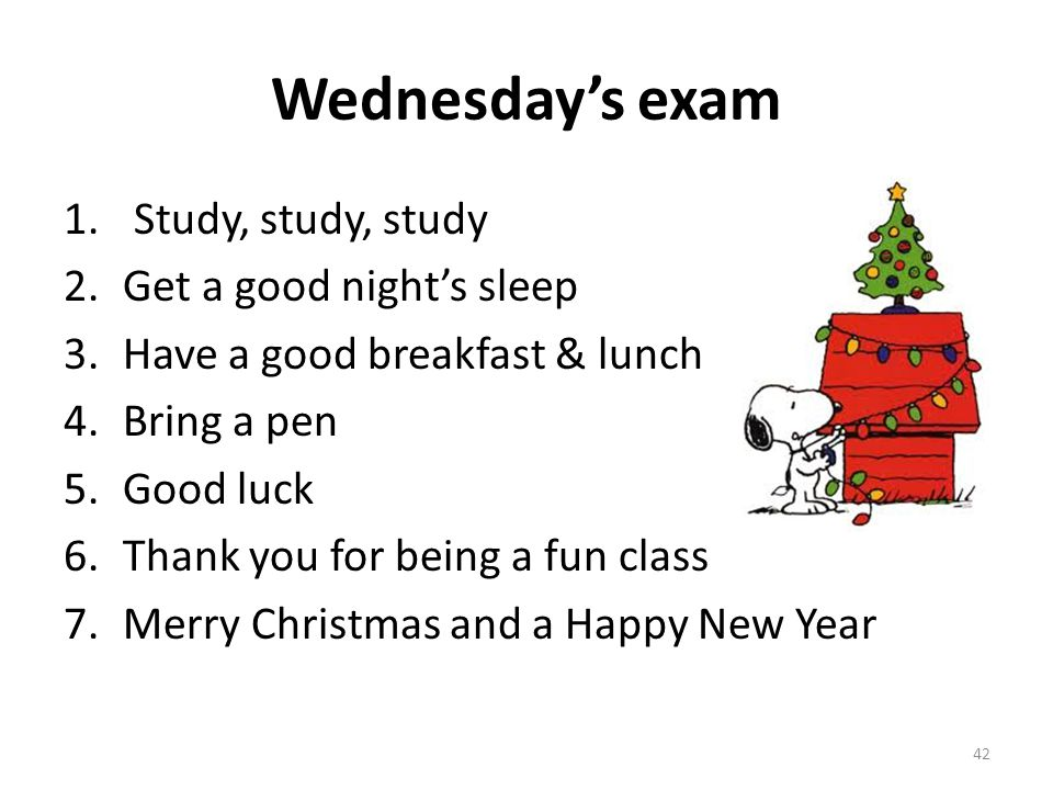 Wednesday's exam Study, study, study Get a good night's sleep