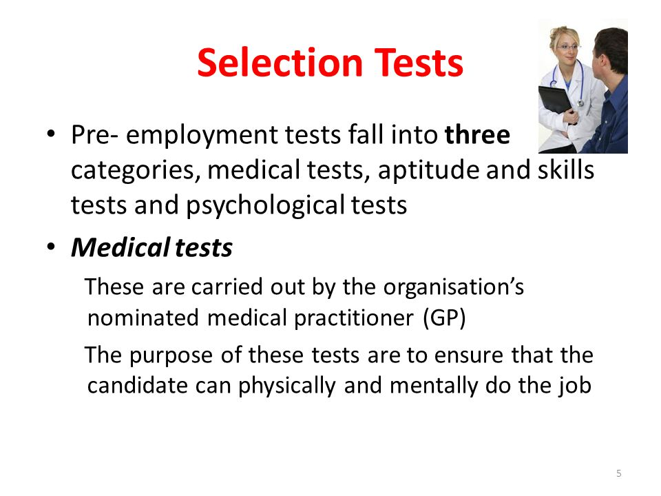 Selection Tests Pre- employment tests fall into three categories, medical tests, aptitude and skills tests and psychological tests.