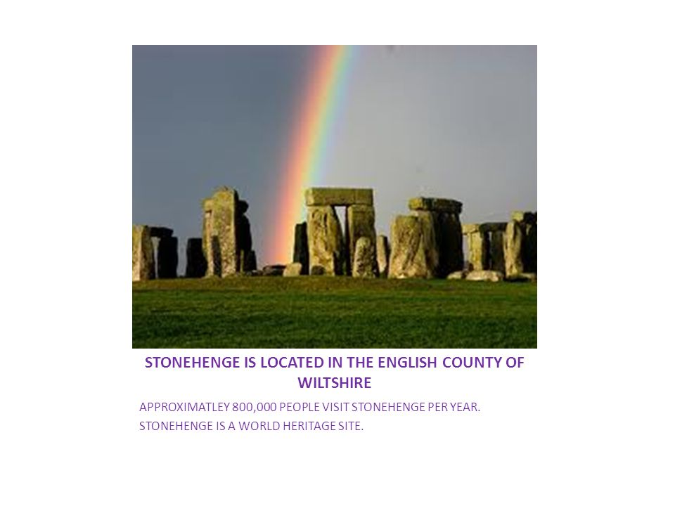 STONEHENGE IS LOCATED IN THE ENGLISH COUNTY OF WILTSHIRE