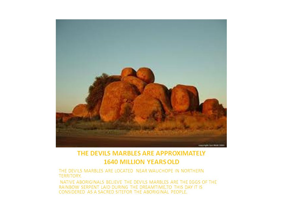 THE DEVILS MARBLES ARE APPROXIMATELY 1640 MILLION YEARS OLD