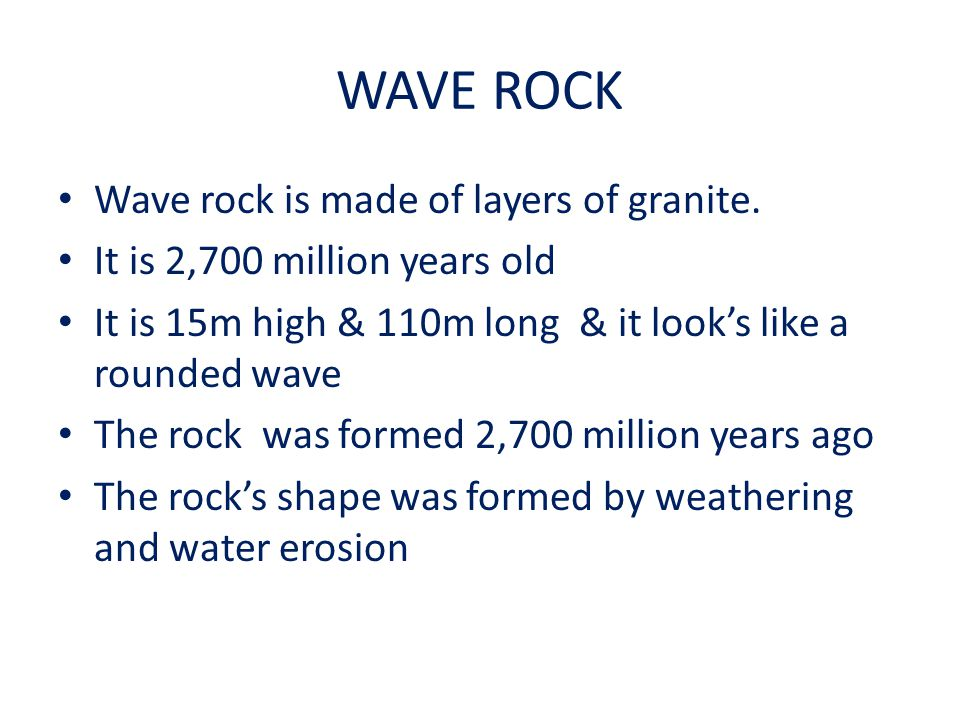 WAVE ROCK Wave rock is made of layers of granite.