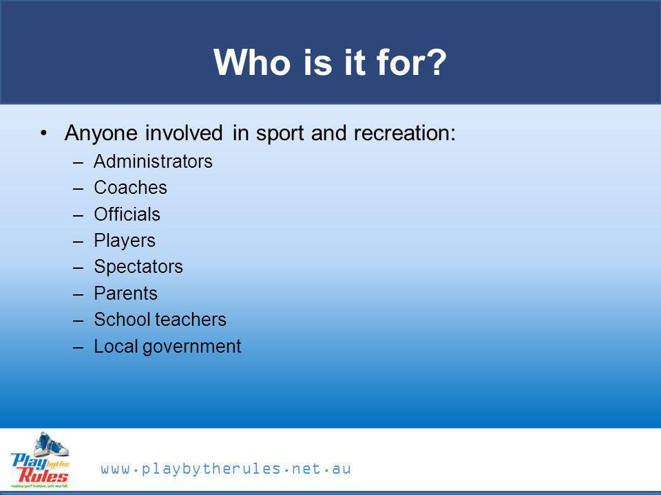 Who is it for Anyone involved in sport and recreation: Administrators