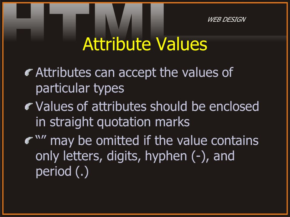 Attribute Values Attributes can accept the values of particular types