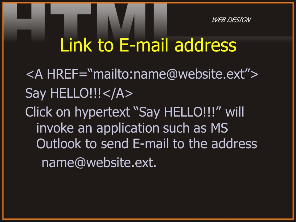 Link to E-mail address <A HREF= mailto:name@website.ext >