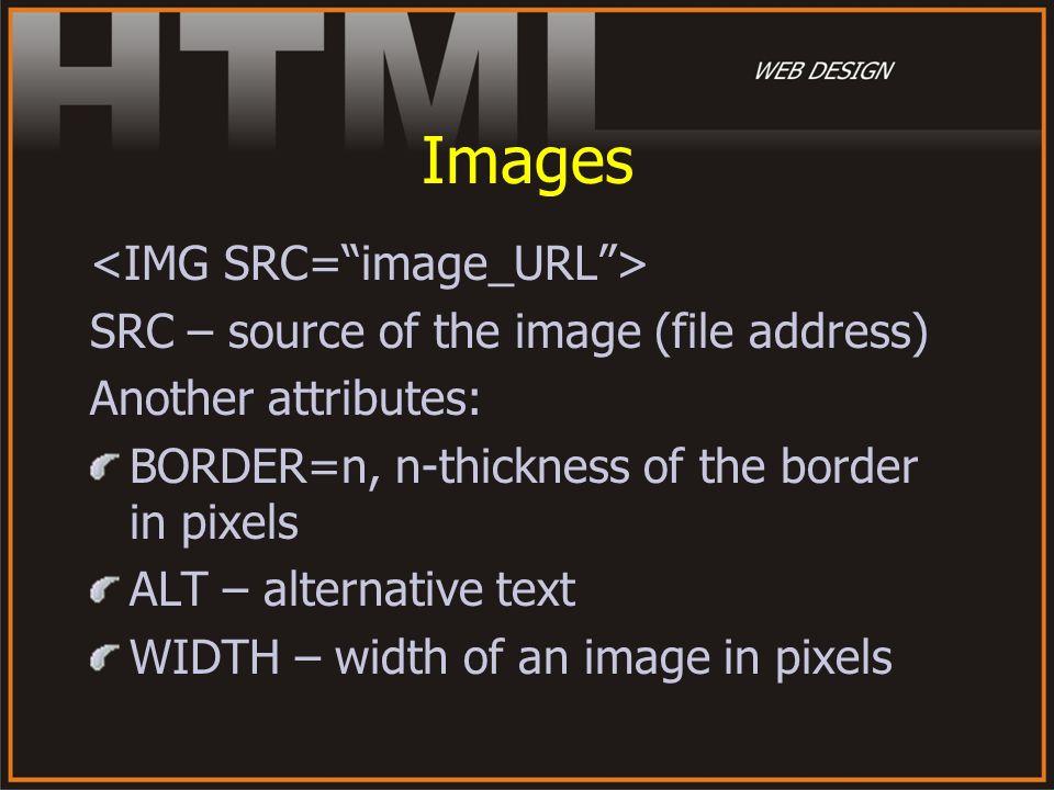 Images <IMG SRC= image_URL >