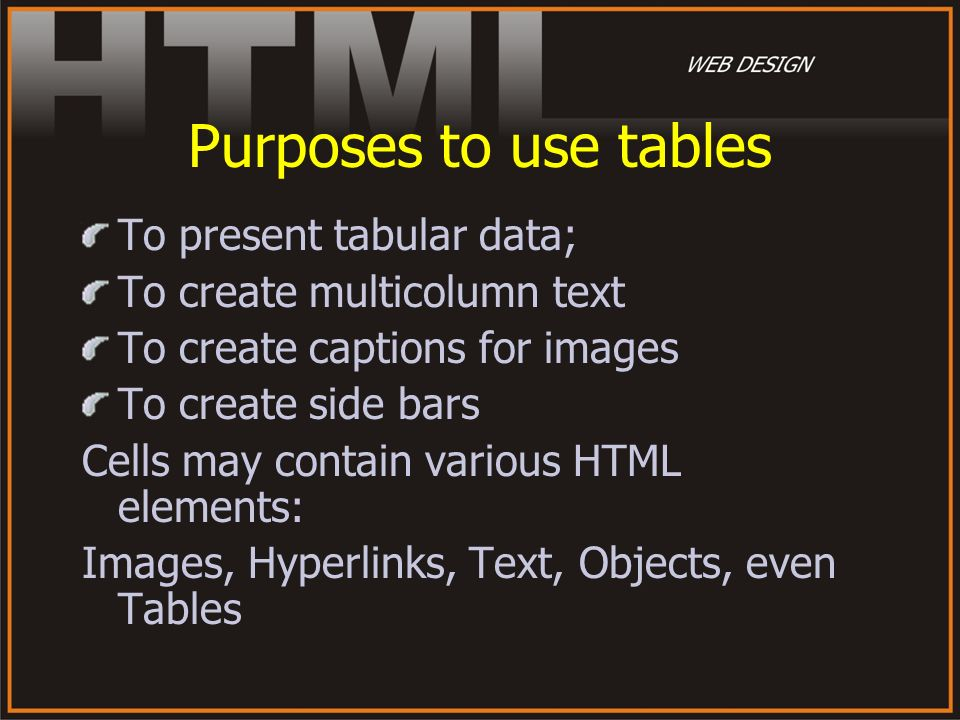 Purposes to use tables To present tabular data;