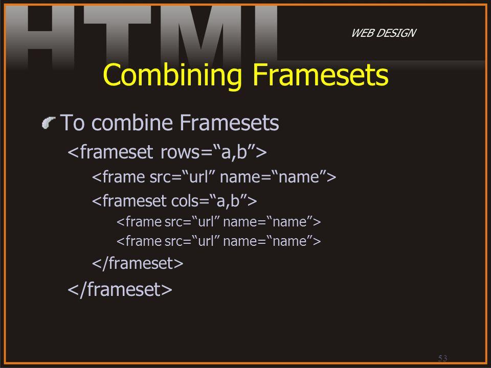 Combining Framesets To combine Framesets <frameset rows= a,b >