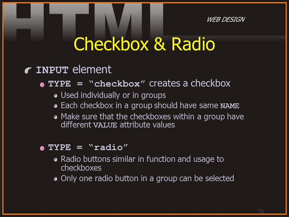 Checkbox & Radio INPUT element TYPE = checkbox creates a checkbox