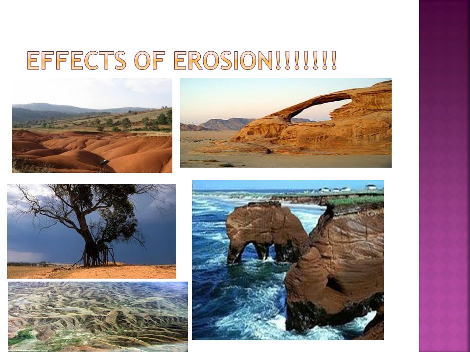 EFFECTS of erosion!!!!!!!