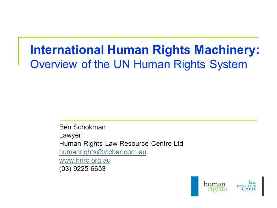 International Human Rights Machinery: Overview of the UN Human Rights System