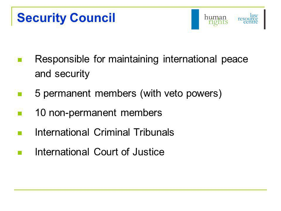Security Council Responsible for maintaining international peace and security. 5 permanent members (with veto powers)